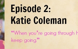 Episode 2 - Katie Coleman - When you're going through hell, just keep going.