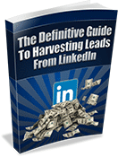 The Definitive Guide To Harvesting Leads From LinkedIn
