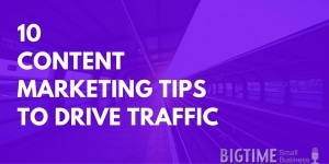 10 content marketing tips to drive traffic